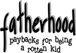 Fatherhood - Paybacks