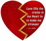 Love fills the cracks in my Heart to make me str
