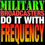 Military Broadcasters Do It With Frequency!
