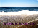 I'D RATHER BE BEACHING IT