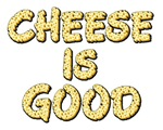Cheese Is Good