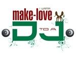 Wanna Make love to DJ