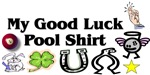 My Good Luck Pool Shirt