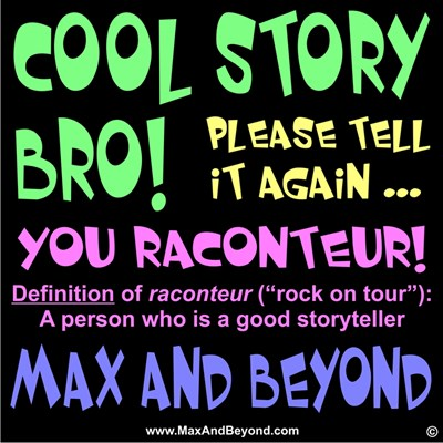 Cool Story Bro! ... Please Tell It Again!