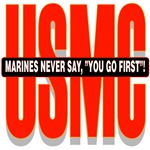MARINES NEVER SAY YOU GO FIRST