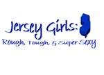 Jersey Girl, Rough, Tough & Super Sexy