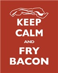 Keep Calm and Fry Bacon
