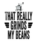 Grinds My Beans