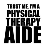 Trust Me, I'm A Physical Therapy Aide
