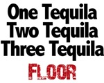 One Tequila, Two Tequila, Three Tequila, FLOOR