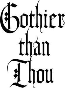 Gothier Than Thou
