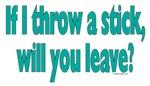 If I Throw a Stick