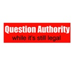 Question Authority - while it's still legal