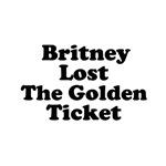 Britney Lost the Golden Ticket