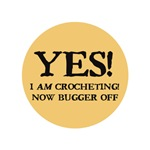 I Am Crocheting - Now Bugger Off