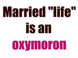 married life is an oxymoron