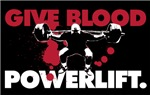 GIVE BLOOD. POWERLIFT.