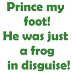 Prince my foot! He was just a frog in disguise!