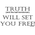 Truth (and the bail bondsman) will set you free!