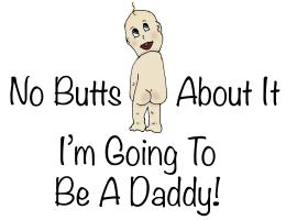 No Butts Daddy To Be