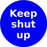 Keep shut up