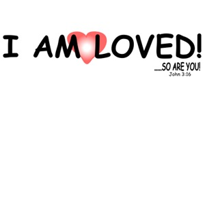 I AM LOVED!...SO ARE YOU!