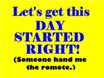 LET'S GET DAY STARTED RIGHT HAND ME REMOTE!