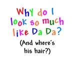 WHY I LOOK LIKE DA DA WHERES HIS HAIR?