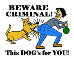BEWARE CRIMINAL! THIS DOG'S FOR YOU!