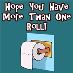 Hope You Have More Than One Roll
