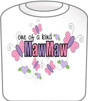 One Of A Kind MawMaw T-Shirt
