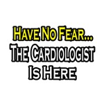 Have No Fear, The Cardiologist Is Here