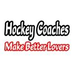 Hockey Coaches Make Better Lovers