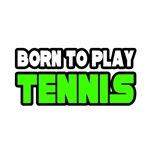 Born to Play Tennis