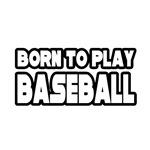 Born to Play Baseball