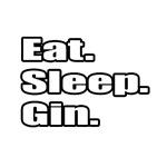 Eat. Sleep. Gin.