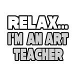 Relax, I'm an Art Teacher