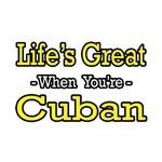 Life's Great...Cuban