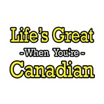 Life's Great...Canadian