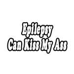 Epilepsy Can Kiss My Ass