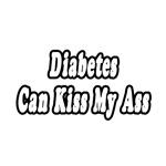 Diabetes Can Kiss My Ass
