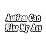 Autism Can Kiss My Ass
