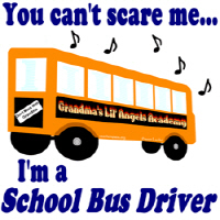 30. You Can't Scare Me...(School Bus Driver)