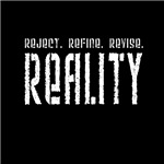 Reject. Refine. Revise Reality.