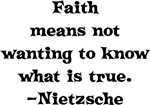 Faith means not wanting to know what is true. - Ni