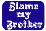 Blame my brother!