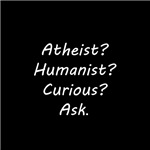 Atheist? Humanist? Curious? Ask.