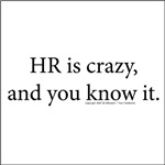 HR is crazy