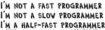 I'm Not A Fast Programmer