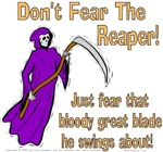 Don't Fear The Reaper! Just fear that blade!